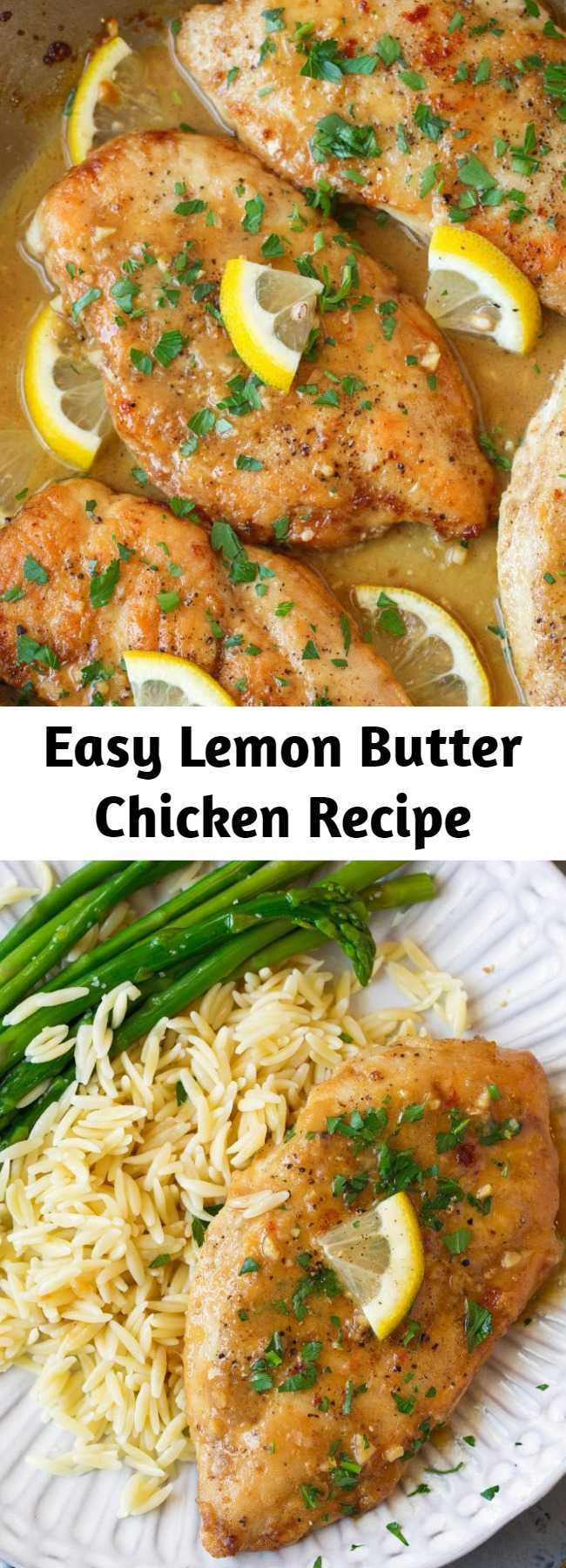 Easy Lemon Butter Chicken Recipe - The easiest yet tastiest chicken recipe! Pan seared chicken breasts are coated with a bright, tangy and rich lemon butter sauce that will leave you craving more! Perfect recipe for busy weeknights. Serve with orzo and asparagus to complete the meal. #lemon #chicken #chickenbreasts #dinnerideas #recipe