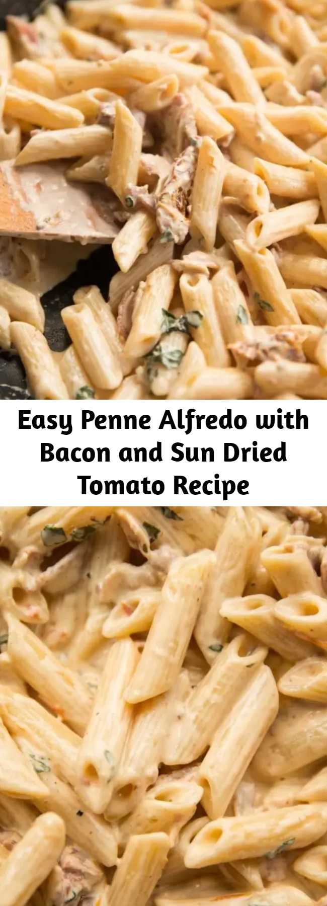 Easy Penne Alfredo with Bacon and Sun Dried Tomato Recipe - A delicious twist on the classic Alfredo. Penne Alfredo with Bacon and Sun Dried Tomato will change your 'go to' quick dinner forever. #bacon #penne #alfredo #pennealfredo #pasta #creamypasta
