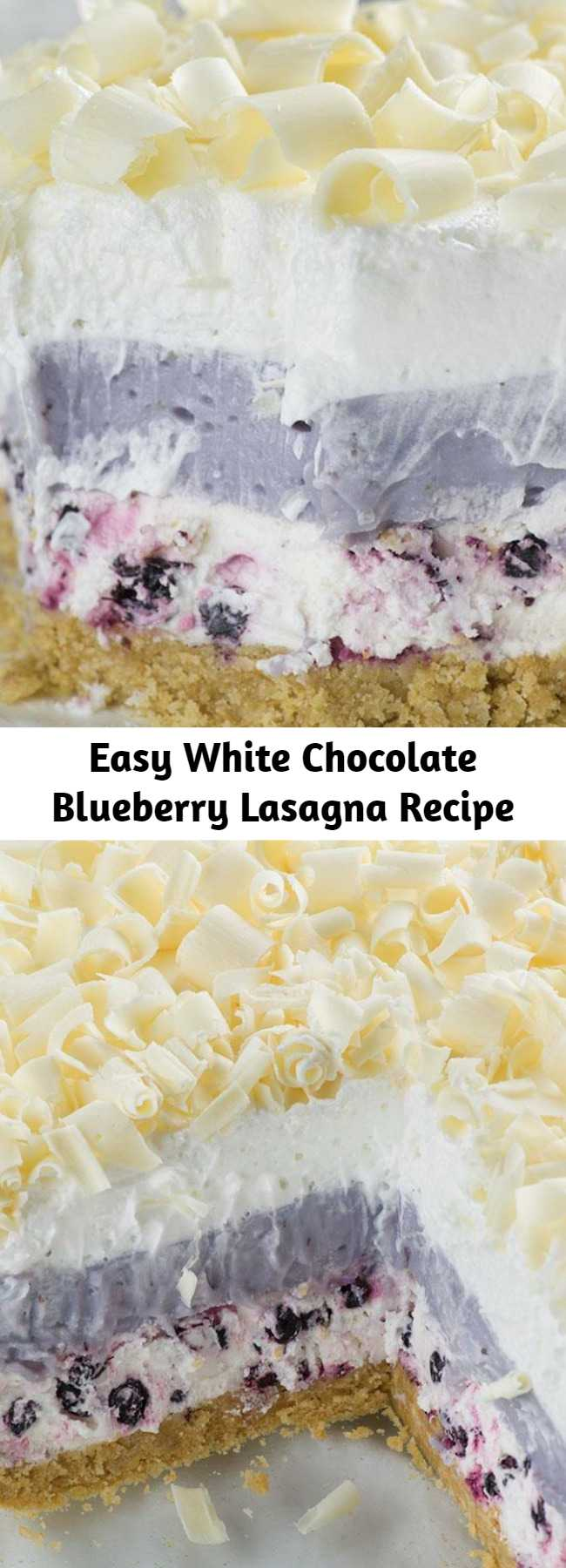 Easy White Chocolate Blueberry Lasagna Recipe - White Chocolate Blueberry Lasagna is perfect summer dessert recipe- light, easy and no oven required!!!