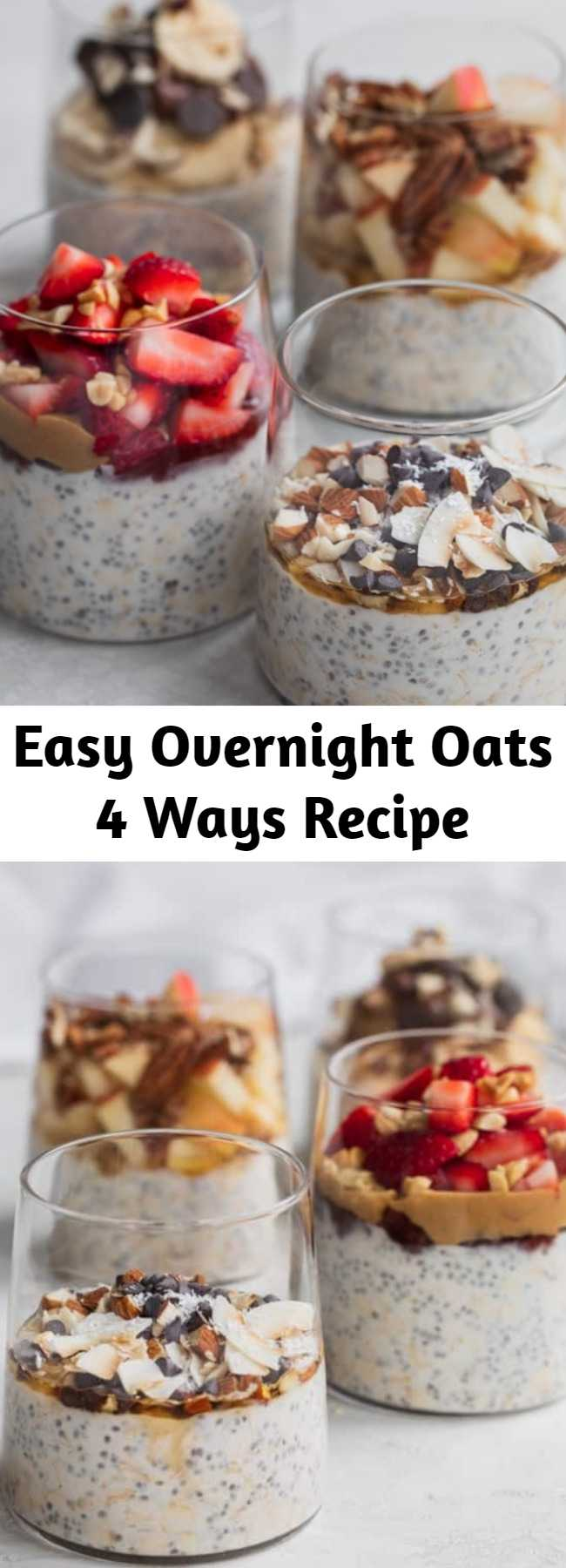 Easy Overnight Oats 4 Ways Recipe - This easy overnight oats recipe is a healthy simple breakfast that you can make ahead for busy mornings and customize with many add-ins and toppings! #overnightoats #breakfast #breakfast