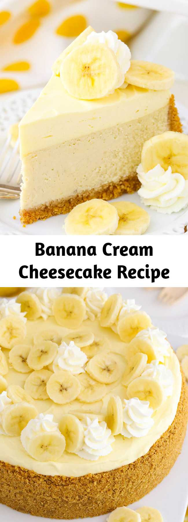 This Banana Cream Cheesecake Recipe is made with a fresh banana cheesecake topped with banana bavarian cream! It's smooth, creamy & full of banana flavor! #cheesecake #cheesecakerecipe
