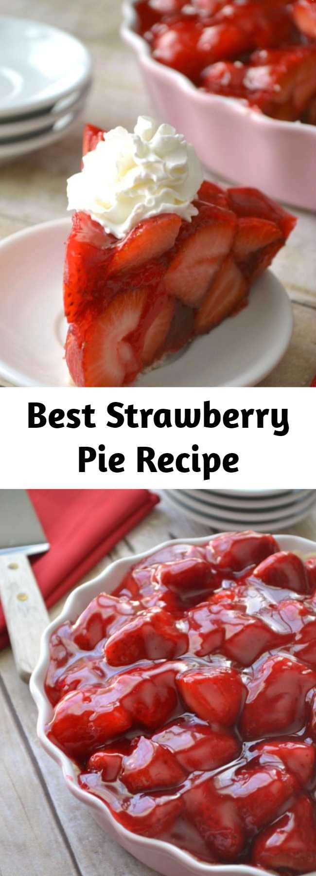 Best Strawberry Pie Recipe - This Strawberry Pie has fresh strawberries mounded high in a rich, buttery crust. A little (or big) slice of delicious. The perfect summer dessert and my favorite strawberry pie!
