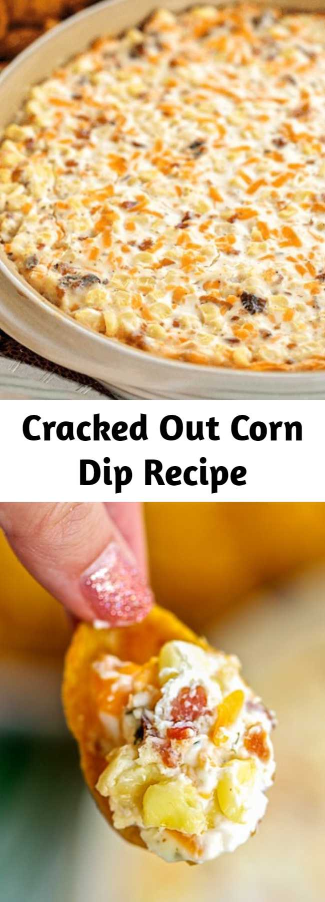 Cracked Out Corn Dip Recipe - Corn, cream cheese, sour cream, cheddar, bacon and Ranch. I took this to a party and it was the first thing to go! Can make ahead and refrigerate until ready to eat. Our FAVORITE dip! YUM #dip #appetizer #partyfood #corn #bacon #ranch