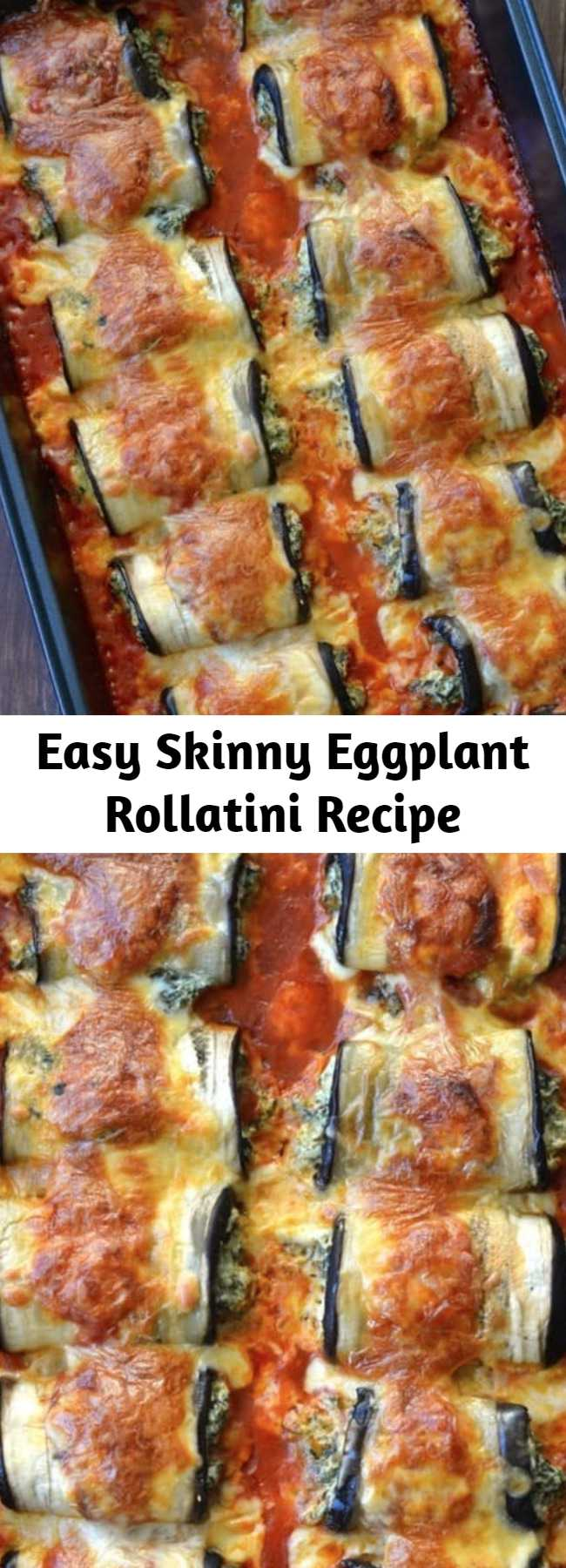 Easy Skinny Eggplant Rollatini Recipe - Sliced eggplants stuffed with Italian cheese and spinach, then rolled up and baked until tender with loads of melted cheese on top. These guilt-free Skinny Eggplant Rollatini are scrumptious, gluten free and low carb!