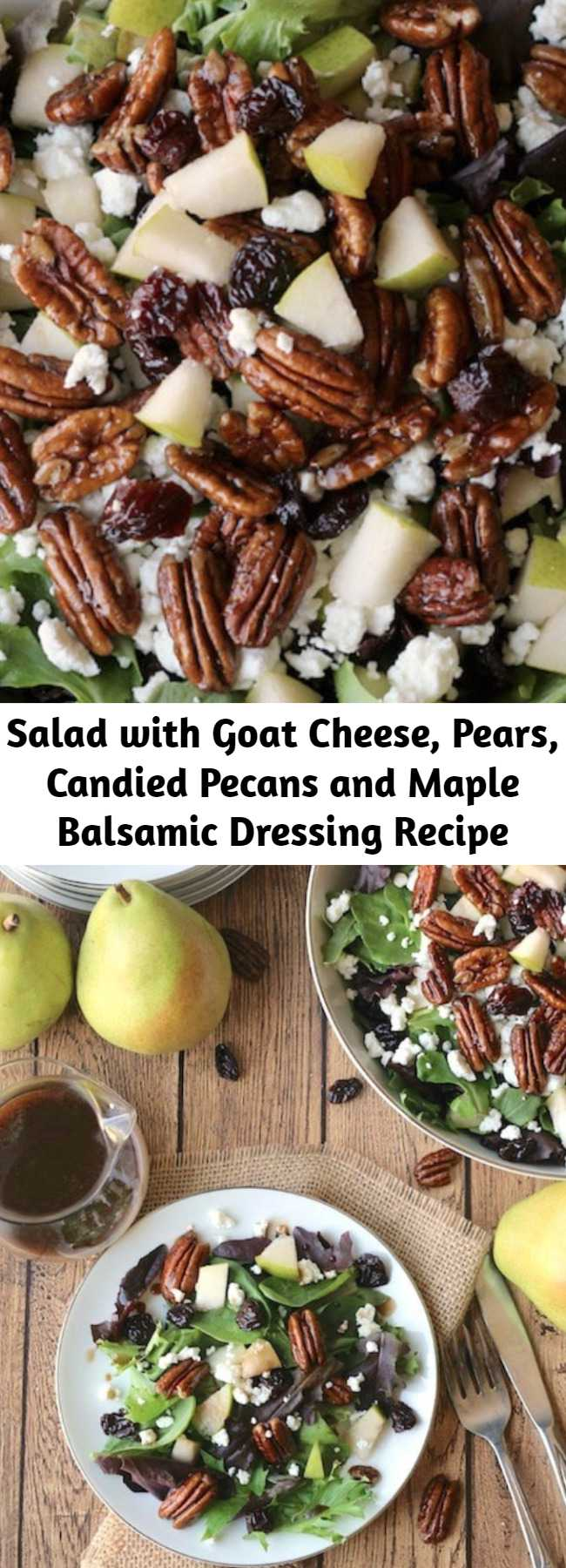 Salad with Goat Cheese, Pears, Candied Pecans and Maple Balsamic Dressing Recipe - An incredibly delicious, yet really easy salad recipe! An absolutely perfect Thanksgiving salad, or holiday salad for dinner parties ... but quick enough for family dinners, too!